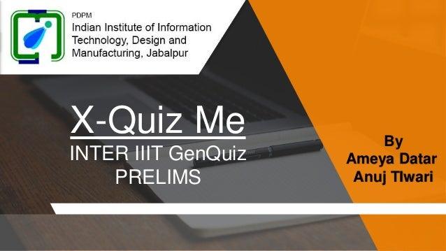 X-Quiz Me INTER IIIT GenQuiz PRELIMS By Ameya Datar Anuj TIwari