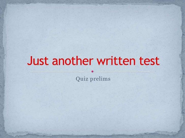 Quiz prelims <br />Just another written test<br />