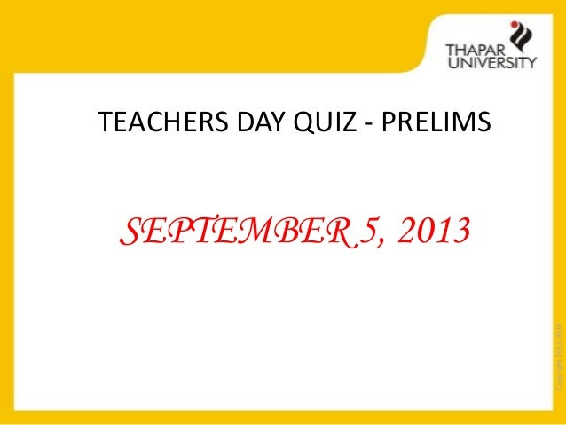Copyright2013-2014 TEACHERS DAY QUIZ - PRELIMS SEPTEMBER 5, 2013