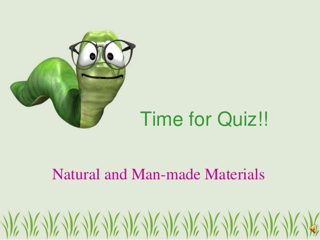Time for Quiz!!Natural and Man-made Materials