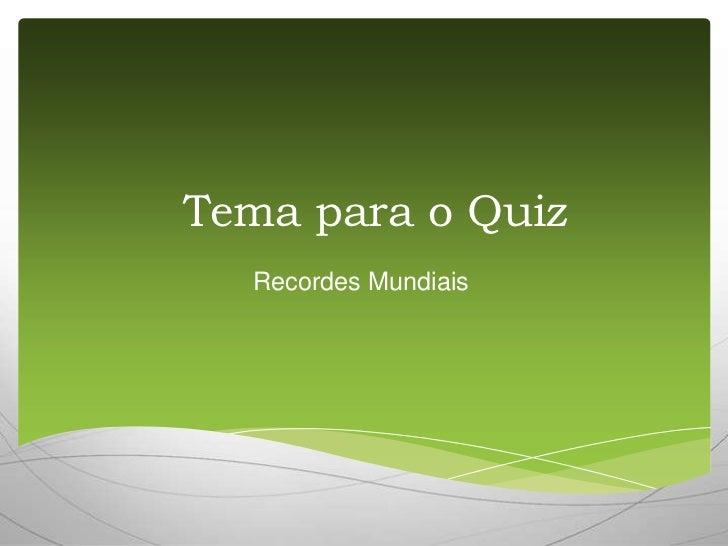 Tema para o Quiz  Recordes Mundiais