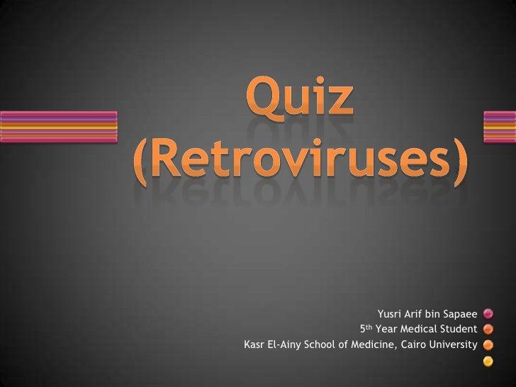 YusriArif bin Sapaee<br />5th Year Medical Student<br />Kasr El-Ainy School of Medicine, Cairo University<br />Quiz (Retro...