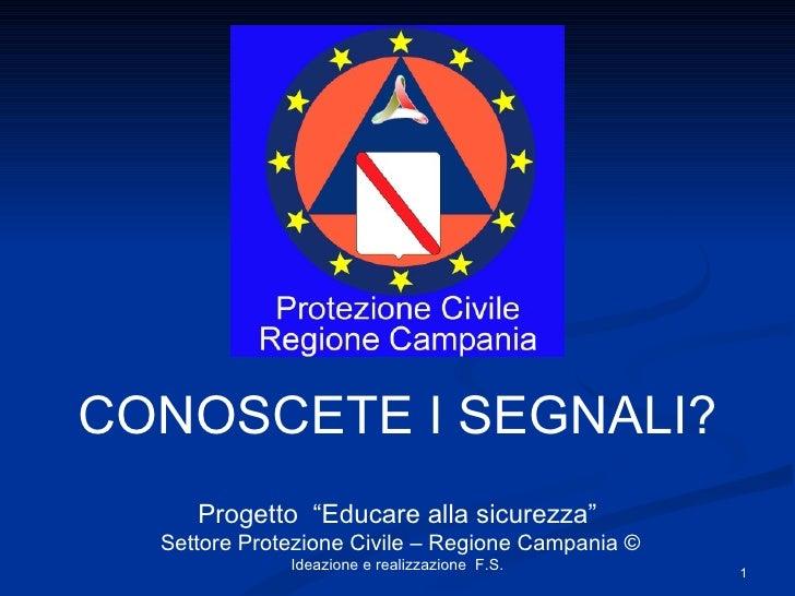 """CONOSCETE I SEGNALI? Progetto  """"Educare alla sicurezza"""" Settore Protezione Civile – Regione Campania © Ideazione e realizz..."""