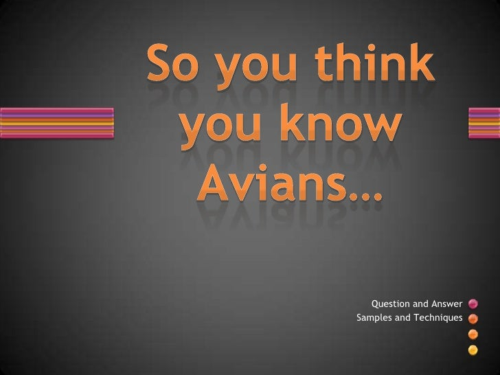 So you think you know Avians…<br />Question and Answer <br />Samples and Techniques<br />