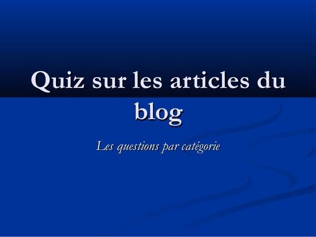 Quiz sur les articles du         blog      Les questions par catégorie