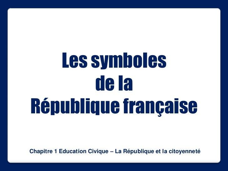 Les symboles       de laRépublique françaiseChapitre 1 Education Civique – La République et la citoyenneté