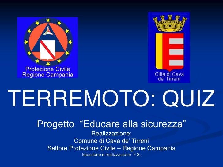"""TERREMOTO: QUIZ   Progetto """"Educare alla sicurezza""""                     Realizzazione:              Comune di Cava de' Tir..."""