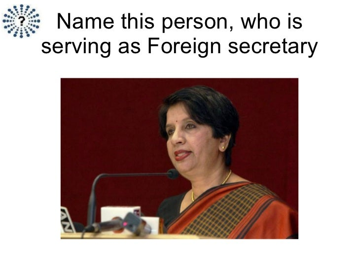 Name this person, who is serving as Foreign secretary