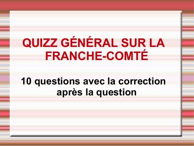 QUIZZ GÉNÉRAL SUR LA FRANCHE-COMTÉ 10 questions avec la correction après la question