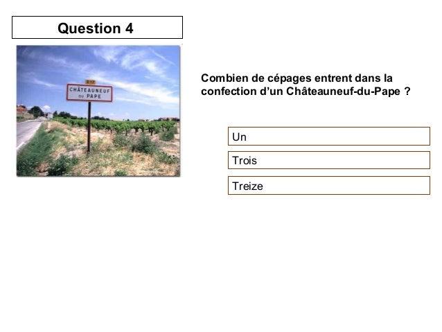 Combien de cépages entrent dans la  confection d'un Châteauneuf-du-Pape ?  Un  Trois  Treize  Question 4