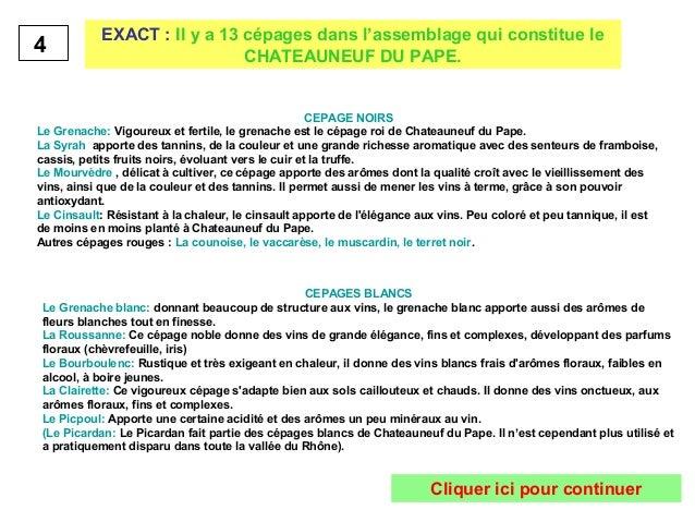 4 EXACT : Il y a 13 cépages dans l'assemblage qui constitue le  CHATEAUNEUF DU PAPE.  CEPAGE NOIRS  Le Grenache: Vigoureux...