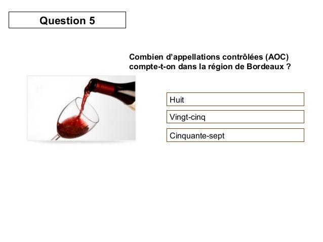 Combien d'appellations contrôlées (AOC)  compte-t-on dans la région de Bordeaux ?  Huit  Vingt-cinq  Cinquante-sept  Quest...