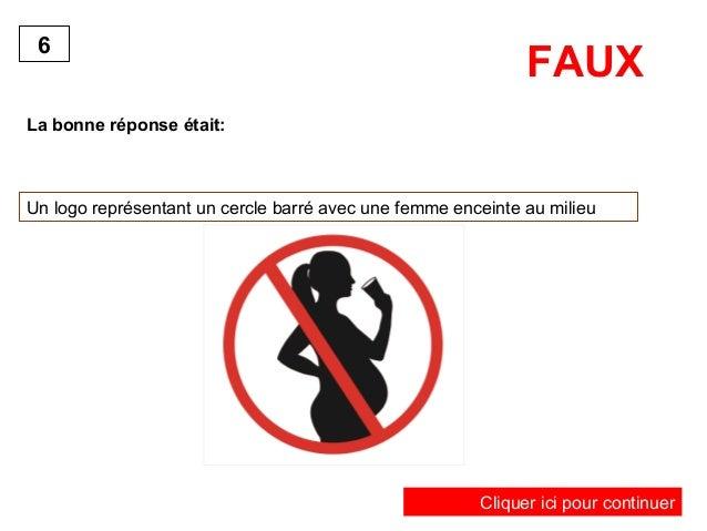 6  La bonne réponse était:  FAUX  Un logo représentant un cercle barré avec une femme enceinte au milieu  Cliquer ici pour...