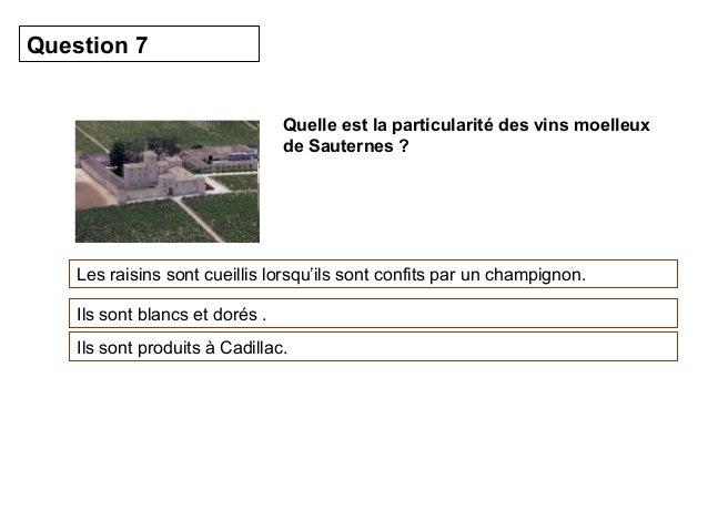 Quelle est la particularité des vins moelleux  de Sauternes ?  Question 7  Les raisins sont cueillis lorsqu'ils sont confi...
