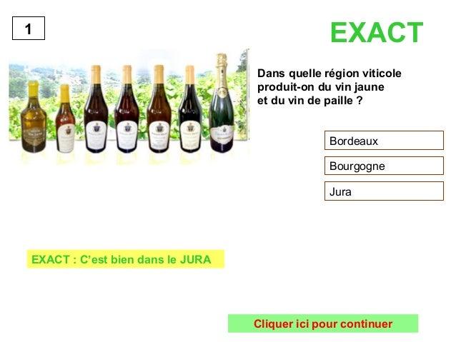 EXACT  Dans quelle région viticole  produit-on du vin jaune  et du vin de paille ?  Bordeaux  Bourgogne  Jura  1  EXACT : ...