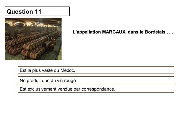 L'appellation MARGAUX, dans le Bordelais . . .  Question 11  Est la plus vaste du Médoc.  Ne produit que du vin rouge.  Es...