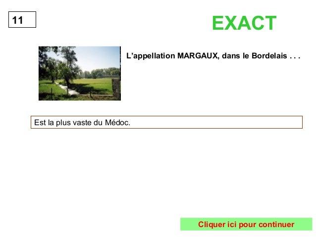 11 EXACT  L'appellation MARGAUX, dans le Bordelais . . .  Est la plus vaste du Médoc.  Cliquer ici pour continuer
