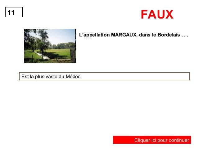 11 FAUX  L'appellation MARGAUX, dans le Bordelais . . .  Est la plus vaste du Médoc.  Cliquer ici pour continuer