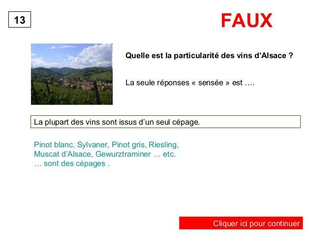 Quelle est la particularité des vins d'Alsace ?  La plupart des vins sont issus d'un seul cépage.  13  Pinot blanc, Sylvan...