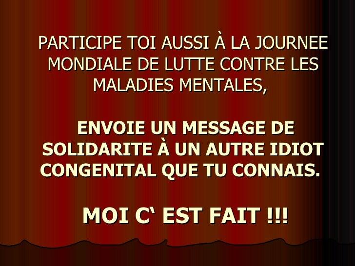 PARTICIPE TOI AUSSI À LA JOURNEE MONDIALE DE LUTTE CONTRE LES MALADIESMENTALES,    ENVOIE UN MESSAGE DE SOLIDARITE À UN...