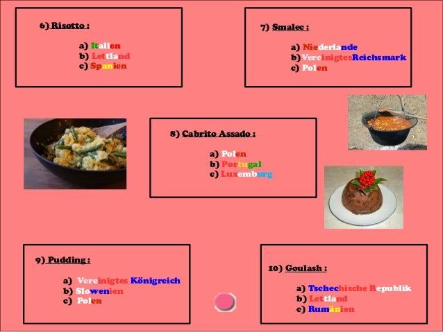 6) Risotto :  7) Smalec :  a) Italien b) Lettland c) Spanien  a) Niederlande b)VereinigtesReichsmark c) Polen  8) Cabrito ...
