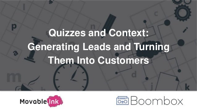 Quizzes and Context: Generating Leads and Turning Them Into Customers