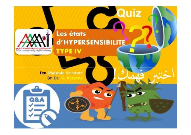 Les états d'HYPERSENSIBILITÉ TYPE IV ﻓﻬﻤﻚ ﱪ اﺧﻓﻬﻤﻚ ﱪ اﺧ!!For PharmD. Students By Dr. K. Kerboua ﻓﻬﻤﻚ ﱪ اﺧ...