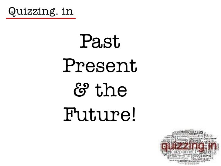 Quizzing. in           Past          Present           & the          Future!