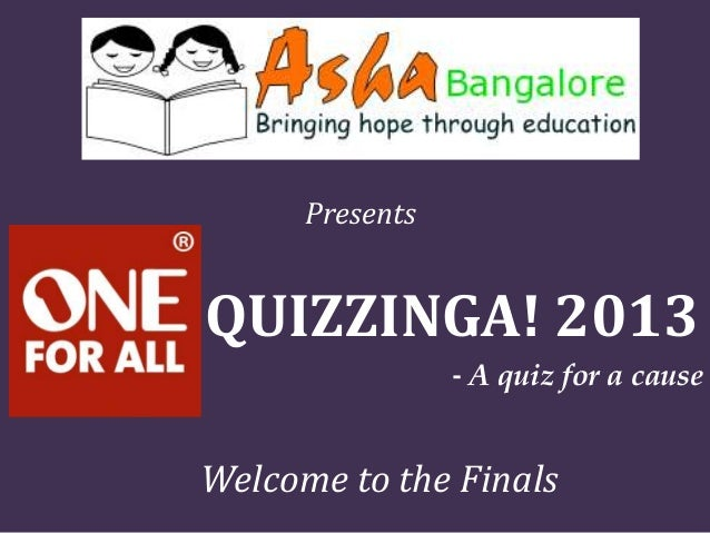 Presents QUIZZINGA! 2013 - A quiz for a cause Welcome to the Finals