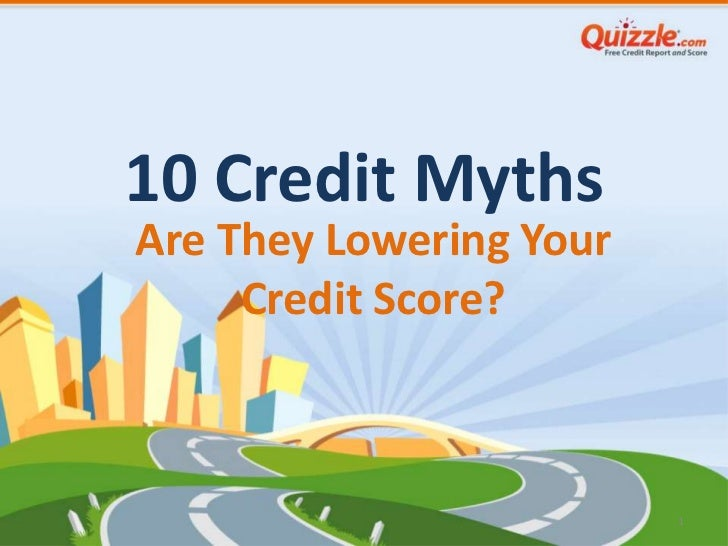 10 Credit MythsAre They Lowering Your     Credit Score?                         1