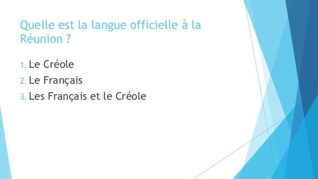 Quelle est la langue officielle à la Réunion ? 1. Le Créole 2. Le Français 3. Les Français et le Créole