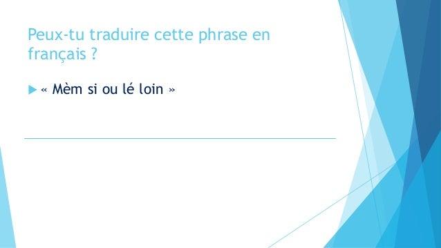Peux-tu traduire cette phrase en français ?  « Mèm si ou lé loin »