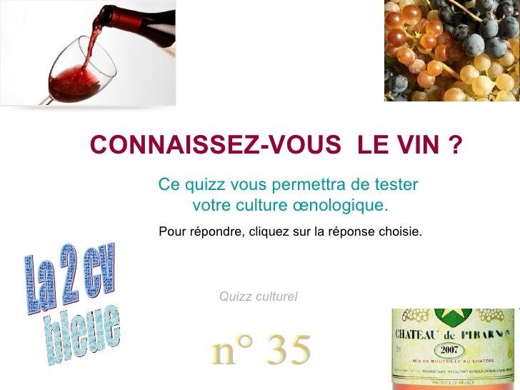 bleue La 2 cv Chatons n° 35 Quizz culturel CONNAISSEZ-VOUS  LE VIN ? Ce quizz vous permettra de tester  votre culture œnol...