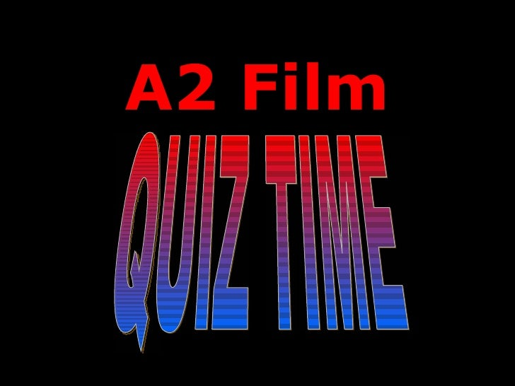 A2 Film QUIZ TIME