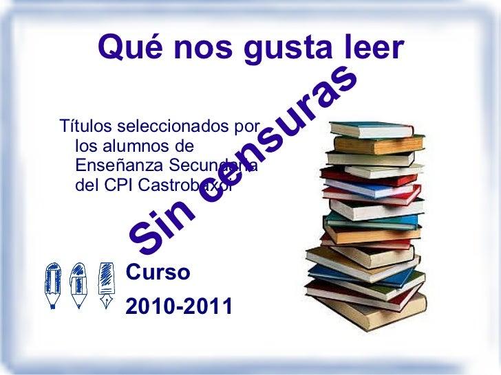 Qué nos gusta leer <ul><li>Títulos seleccionados por los alumnos de Enseñanza Secundaria del CPI Castrobaxoi </li></ul>Cur...