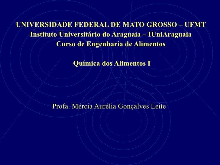UNIVERSIDADE FEDERAL DE MATO GROSSO – UFMT Instituto Universitário do Araguaia – IUniAraguaia Curso de Engenharia de Alime...
