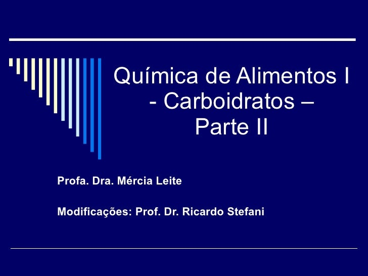 Química de Alimentos I - Carboidratos – Parte II Profa. Dra. Mércia Leite Modificações: Prof. Dr. Ricardo Stefani