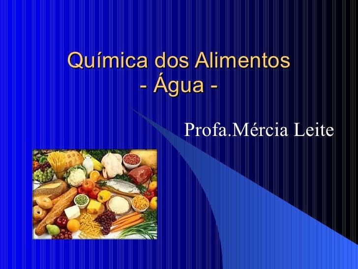 Química dos Alimentos - Água - Profa.Mércia Leite