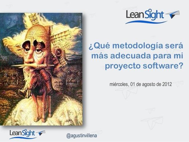 ¿Qué metodología será más adecuada para mi proyecto software? miércoles, 01 de agosto de 2012  @agustinvillena