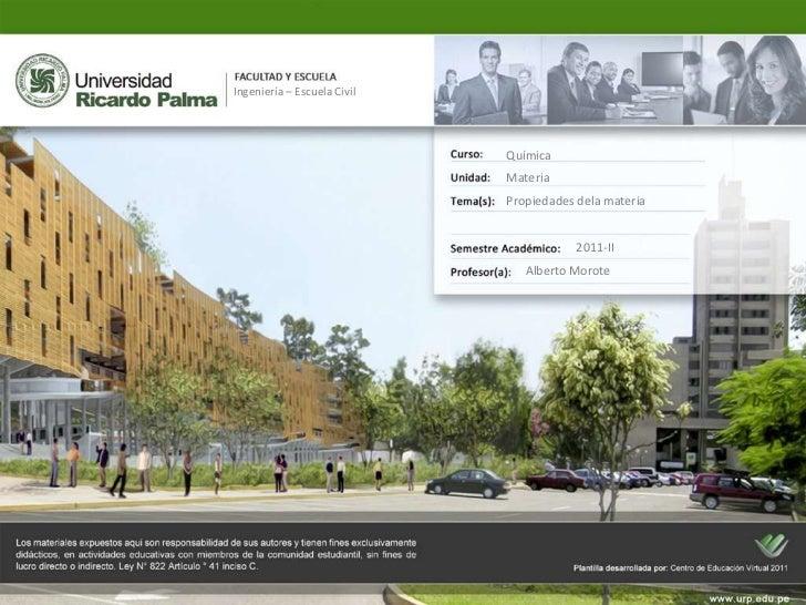 Química<br />Materia<br />Propiedades dela materia<br />Ingeniería – Escuela Civil<br />2011-II<br />Alberto Morote<br />