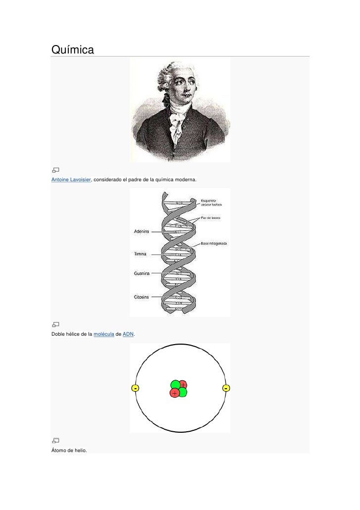 Química<br />Antoine Lavoisier, considerado el padre de la química moderna.<br />Doble hélice de lamoléculadeADN.<br />...