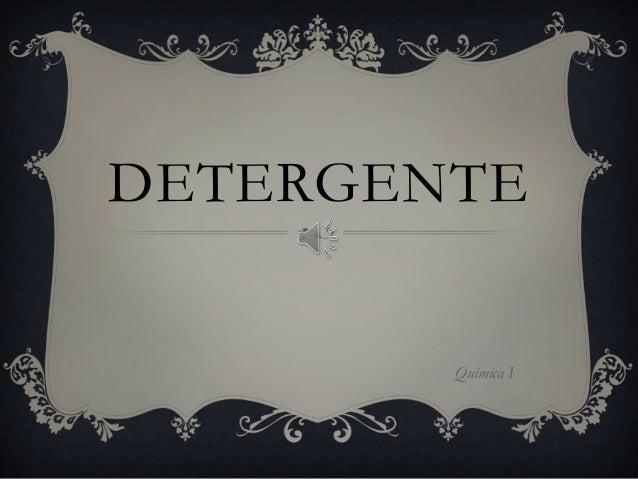 DETERGENTE  Química I