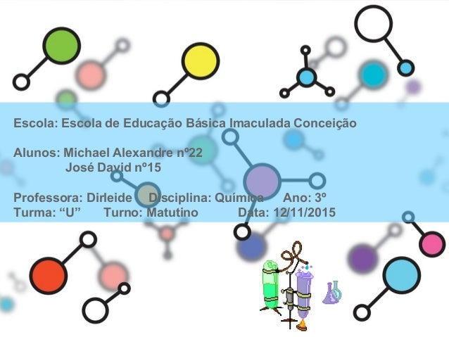 Escola: Escola de Educação Básica Imaculada Conceição Alunos: Michael Alexandre nº22 José David nº15 Professora: Dirleide ...