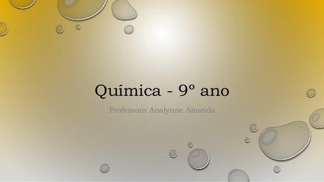 Química - 9º ano Professora Analynne Almeida