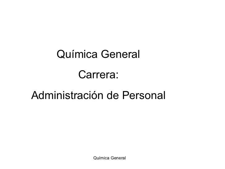 Química General  Química General Carrera: Administración de Personal