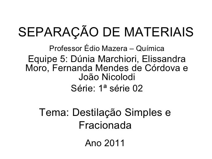 SEPARAÇÃO DE MATERIAIS Professor Édio Mazera – Química Equipe 5: Dúnia Marchiori, Elissandra Moro, Fernanda Mendes de Córd...