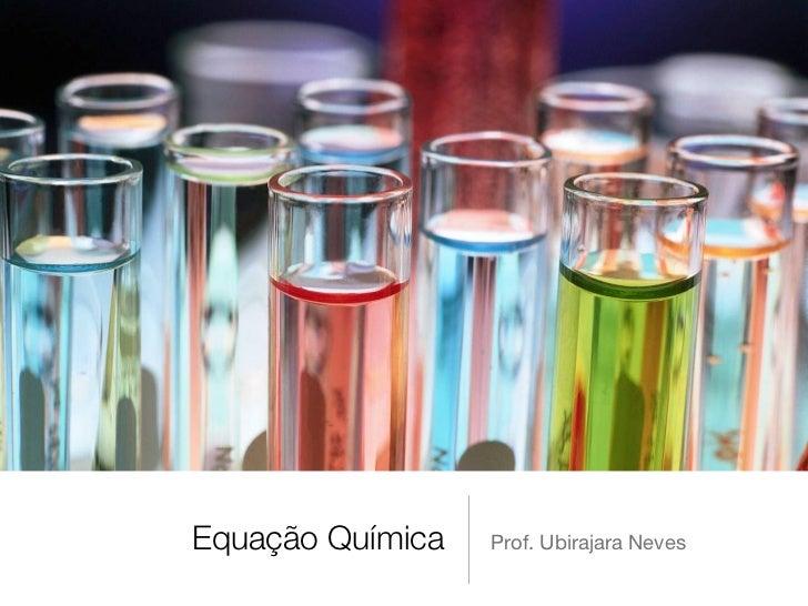 Equação Química   Prof. Ubirajara Neves