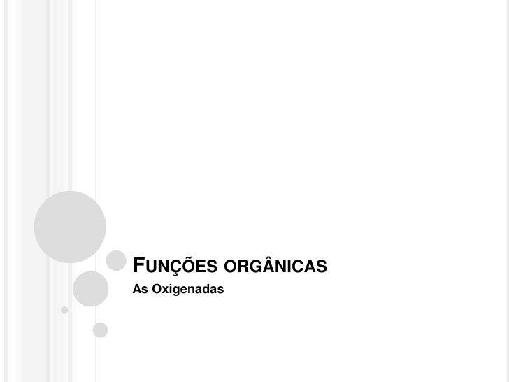 FUNÇÕES ORGÂNICASAs Oxigenadas