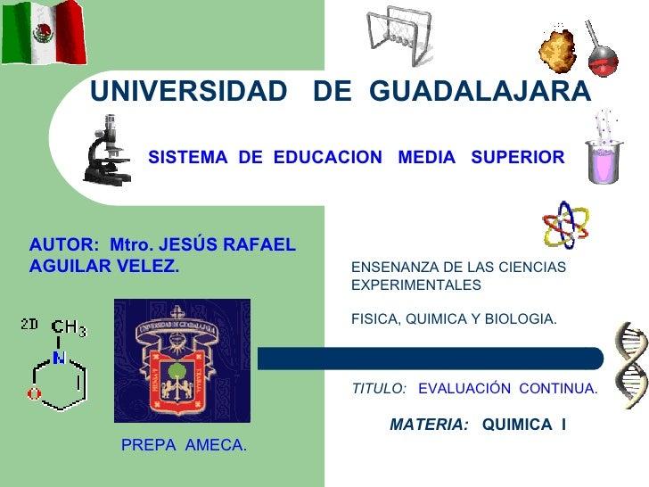 UNIVERSIDAD  DE  GUADALAJARA   SISTEMA  DE  EDUCACION  MEDIA  SUPERIOR AUTOR:  Mtro. JESÚS RAFAEL AGUILAR VELEZ. ENSENANZA...