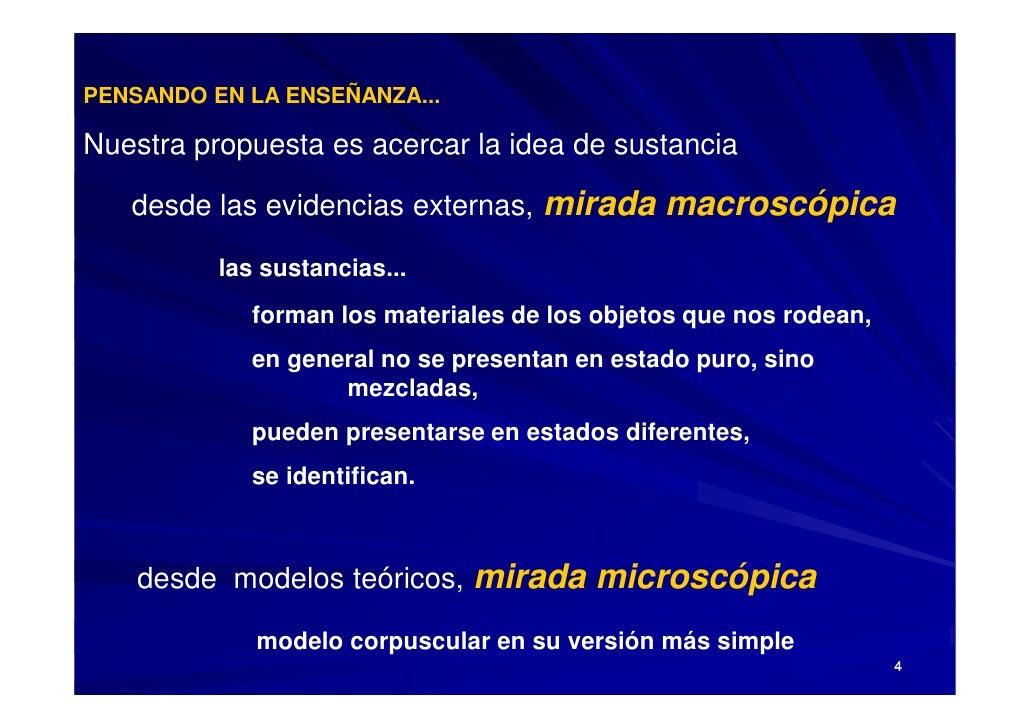 PENSANDO EN LA ENSEÑANZA...  Nuestra propuesta es acercar la idea de sustancia     desde las evidencias externas, mirada m...